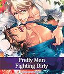 Pretty Men Fighting Dirty